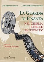 59723 - Severino-Belliotti, G.-G. - Guardia di Finanza nel cinema e nelle fiction (La)