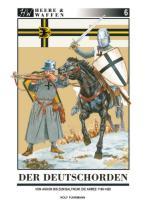59754 - Fuhrmann, R. - Heere und Waffen 06 Der Deutschorden. Von Akkon bis zum Baltikum. Die Armee 1198-1420