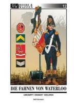 59760 - Fuhrmann, R. - Heere und Waffen 12 Die Fahnen von Waterloo. Umkaempft, erobert und verloren