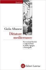 59800 - Albanese, G. - Dittature mediterranee. Sovversioni fasciste e colpi di Stato in Italia, Spagna e Portogallo