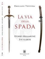 59805 - Ventura, E. - Via della spada. Honjo Masamune. Excalibur (La)