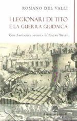 59841 - Del Valli, R. - Legionari di Tito e la Guerra Giudaica (I)