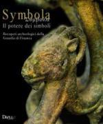 59850 - AAVV,  - Symbola. Il potere dei simboli. Recuperi archeologici della Guardia di Finanza