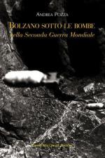 59861 - Pozza, A. - Bolzano sotto le bombe nella Seconda Guerra Mondiale