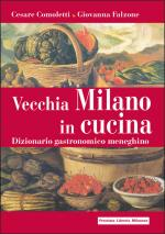 59867 - Comoletti-Falzone, C.-G. - Vecchia Milano in cucina. Dizionario gastronomico meneghino