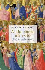 59878 - Bosi, A.M. - A che santo mi voto. Storie dei santi protettori di arti, mestieri e professioni