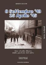 59880 - Zucconi, E. - 8 Settembre '43 25 Aprile '45. Uno studio libero dalle pastoie al mito