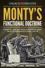 59929 - Forrestrer, C. - Monty's Functional Doctrine. Combined Arms Doctrine in British 21st Army Group in Northwestern Europe 1944-45