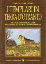 59972 - Fiori, S. - Templari in terra d'Otranto. Tracce e testimonianze nell'architettura del basso Salento (I)
