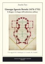 60125 - Fara, A. cur - Giuseppe Ignazio Bertola 1676-1755. Il disegno e la lingua dell'architettura militare