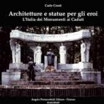 60128 - Cresti, C. - Architetture e statue per gli eroi. L'Italia dei Monumenti ai caduti