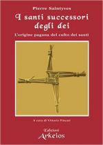 60133 - Saintyves, P. - Santi successori degli dei. L'origine pagana del culto dei santi (I)