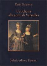 60179 - Galateria, D. - Etichetta alla corte di Versailles. Dizionario dei privilegi nell'eta' del Re Sole (L')