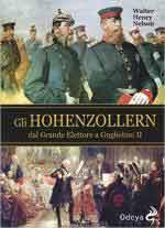 60183 - Nelson, W.H. - Hohenzollern. Dal Grande Elettore a Guglielmo II (Gli)