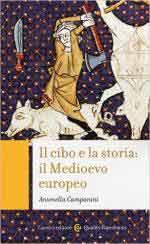 60188 - Campanini, A. - Cibo e la storia: il Medioevo europeo (Il)