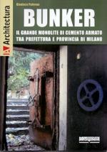 60202 - Padovan, G. - Bunker. Il grande monolite di cemento armato tra Prefettura e Provincia di Milano