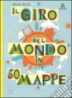 60203 - Willis, S. - Giro del mondo in 50 mappe (Il)