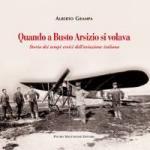 60236 - Grampa, A. - Quando a Busto Arsizio si volava. Storia dei tempi eroici dell'aviazione italiana