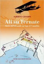60237 - Grampa, A. - Ali su Ternate. Storia dell'idroscalo sul Lago di Comabbio