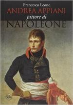 60250 - Leone, F. - Andrea Appiani. Pittore di Napoleone. Vita, opere e documenti 1754-1817