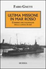 60289 - Gnetti, F. - Ultima missione in mar Rosso. L'odissea dei naufraghi della lancia IA 463