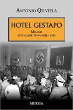 60290 - Quatela, A. - Hotel Gestapo. Milano settembre 1943-aprile 1945