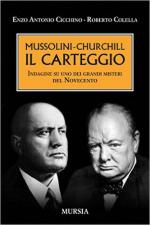 60293 - Cicchino-Colella, E.-R. - Mussolini-Churchill. Il carteggio. Indagine su uno dei grandi misteri del Novecento