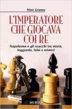60295 - Grasso, N. - Imperatore che giocava coi Re. Napoleone e gli scacchi tra stotria, leggenda, falsi e misteri (L')