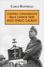 60297 - Rastrelli, C. - Ultimo comandante delle Camicie Nere. Enzo Emilio Galbiati (L')