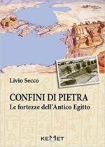 60339 - Secco, L. - Confini di pietra. Le fortezze dell'Antico Egitto