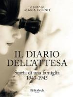 60361 - Trionfi, M. - Diario dell'attesa. Storia di una famiglia 1943-1945 (Il)