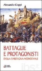 60379 - Cioppi, A. - Battaglie e protagonisti della Sardegna Medievale