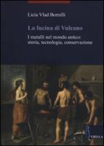 60411 - Borrelli, L.V. - Fucina di Vulcano. I metalli nel mondo antico: storia, tecnologia, conservazione (La)