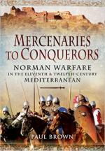 60576 - Brown, P. - Mercenaries to Conquerors. Norman Warfare in the Eleventh and Twelfth Century: Mediterranean