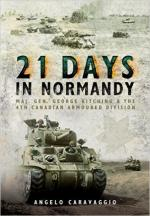 60587 - Caravaggio, A. - 21 Days in Normandy. Maj. Gen. George Kitching and the 4th Canadian Armoured Division