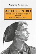 60622 - Augello, A. - Arditi contro. I primi anni di piombo a Roma 1919-1923