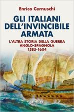 60647 - Cernuschi, E. - Italiani dell'Invincibile Armata. L'altra storia della guerra Anglo-Spagnola 1585-1604 (Gli)