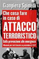 60650 - Spinelli, G. - Cosa fare in caso di attacco terroristico. Dalla prevenzione alle emergenze. Manuale per tutti basato su procedure A.T.B.P.