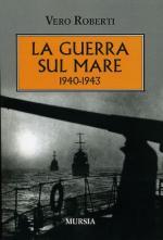 60651 - Roberti, V. - Guerra sul mare 1940-1943 (La)