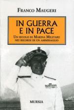 60653 - Maugeri, F. - In guerra e in pace. Un secolo di Marina Militare nei ricordi di un Ammiraglio