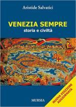 60655 - Selvatici, A. - Venezia sempre. Storia e civilta'