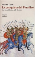 60659 - Cobb, P.M. - Conquista del Paradiso. Una storia islamica delle Crociate (La)