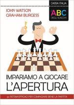 60689 - Watson-Burgess, J.-G. - ABC degli scacchi. Impariamo a giocare: l'apertura. 50 sistemi efficaci per cominciare bene la partita