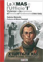 60832 - Maistrello, F. - XMAS e l'Ufficio 'I'. Violenza tra le province di Treviso e Pordenone 1944-1945