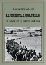 60856 - Anfora, D. - Cresta a coltello. 10-15 Luglio 1943: Vizzini nella bufera (La)