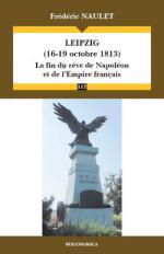 60874 - Naulet, F. - Leipzig 16-19 octobre 1813. La fin du reve de Napoleon et de l'Empire francais
