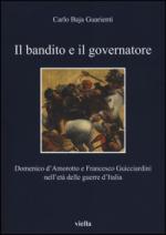 60894 - Baja Guarienti, C. - Bandito e il governatore. Domenico d'Amorotto e Francesco Guicciardini nell'eta' delle Guerre d'Italia