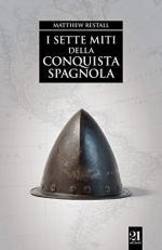 60976 - Restall, M. - Sette miti della conquista spagnola (I)