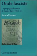 60991 - Marzano, A. - Onde Fasciste. La propaganda araba di Radio Bari 1934-43
