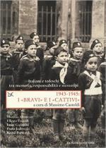 61001 - Castoldi, M. - 'Bravi' e i 'cattivi' 1943-1945. Italiani e tedeschi tra memoria, responsabilita' e stereotipi (I)